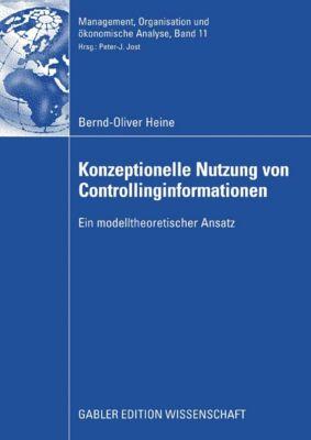 Management, Organisation und ökonomische Analyse: Konzeptionelle Nutzung von Controllinginformationen, Bernd-Oliver Heine