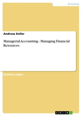 Managerial Accounting - Managing Financial Resources, Andreas Keller