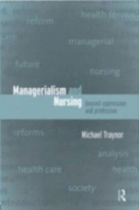 Managerialism and Nursing, Michael Traynor