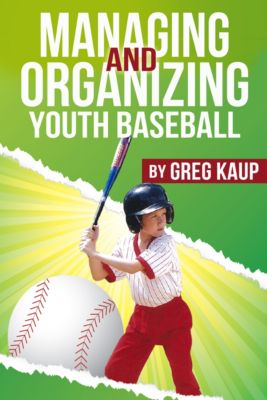 Managing and Organizing Youth Baseball, Greg Kaup