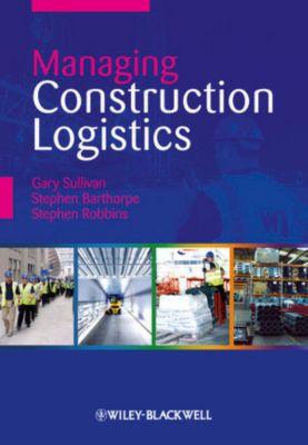 Managing Construction Logistics, Gary Sullivan, Stephen Robbins, Stephen Barthorpe