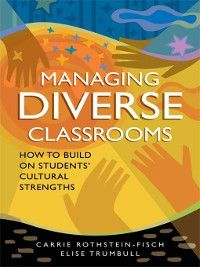 Managing Diverse Classrooms, Carrie Rothstein-Fisch, Elise Trumbull