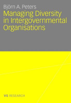 Managing Diversity in Intergovernmental Organisations, Björn Peters