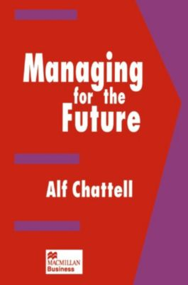 Managing for the Future, Alf Chattell