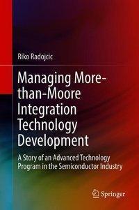 Managing More-than-Moore Integration Technology Development, Riko Radojcic