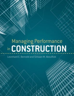 Managing Performance in Construction, Leonhard E. Bernold, S. M. AbouRizk