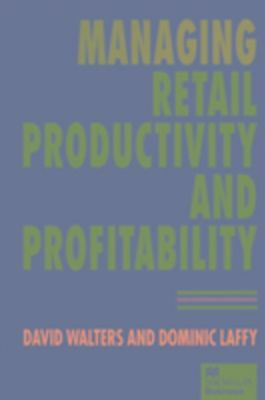 Managing Retail Productivity and Profitability, David Walters, Dominic Laffy