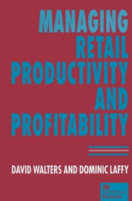 Managing Retail Productivity and Profitability, David Walters, Dominic Laffy