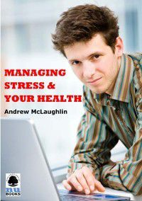 Managing Stress and Your Health, Andrew McLaughlin