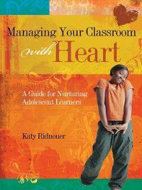 Managing Your Classroom with Heart, Katy Ridnouer