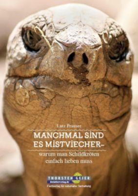 Manchmal sind es Mistviecher - warum man Schildkröten einfach lieben muss - Lutz Prauser  