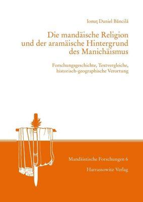 Mandäistische Forschungen: Die mandäische Religion und der aramäische Hintergrund des Manichäismus, Ionut Daniel Bancila