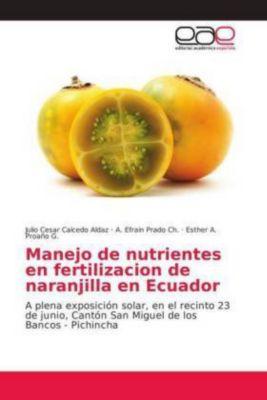 Manejo de nutrientes en fertilizacion de naranjilla en Ecuador, Julio Cesar Caicedo Aldaz, A. Efrain Prado Ch., Esther A. Proaño G.