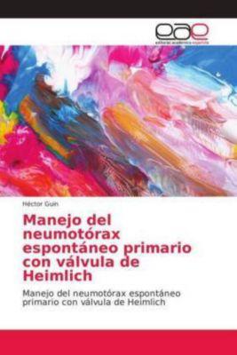 Manejo del neumotórax espontáneo primario con válvula de Heimlich, Héctor Guin