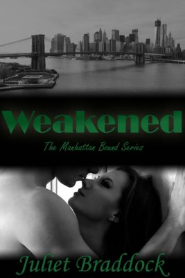 Manhattan Bound Series: Weakened, Juliet Braddock