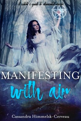 Manifesting With Air (A Witch's Guide to Elemental Magic), Cassandra Himmelsk-Cerveau