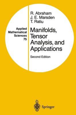 Manifolds, Tensor Analysis, and Applications, Ralph Abraham, Jerrold E. Marsden, Tudor S. Ratiu