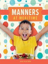 Manners: Manners at Mealtime, Josh Plattner