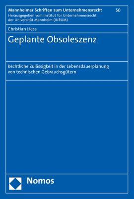 Mannheimer Schriften zum Unternehmensrecht: Geplante Obsoleszenz, Christian Hess