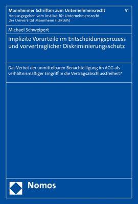 Mannheimer Schriften zum Unternehmensrecht: Implizite Vorurteile im Entscheidungsprozess und vorvertraglicher Diskriminierungsschutz, Michael Schweipert
