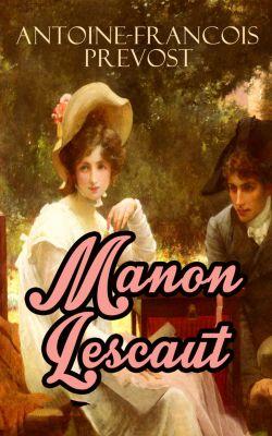 Manon Lescaut (Vollständige deutsche Ausgabe), Antoine-Francois Prevost
