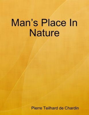 Man's Place In Nature, Pierre Teilhard de Chardin