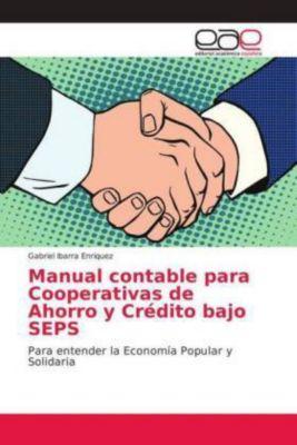 Manual contable para Cooperativas de Ahorro y Crédito bajo SEPS, Gabriel Ibarra Enriquez