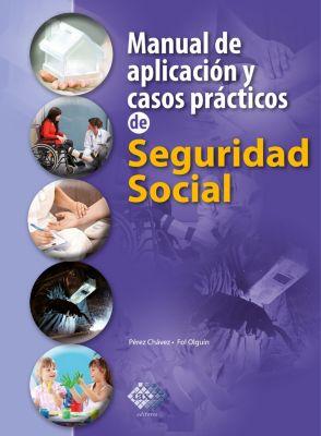 Manual de aplicación y casos prácticos de Seguridad Social 2018, José Pérez Chávez, Raymundo Fol Olguín