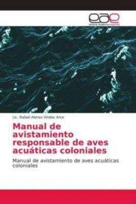 Manual de avistamiento responsable de aves acuáticas coloniales, Lic. Rafael Alonso Vindas Arce