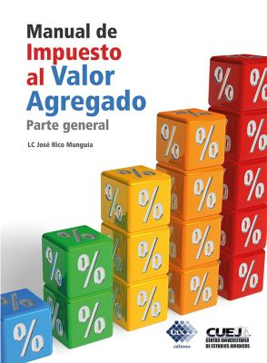 Manual de Impuesto al Valor Agregado. Parte general 2018, Rico Munguía José