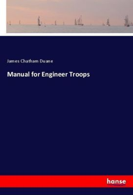 Manual for Engineer Troops, James Chatham Duane