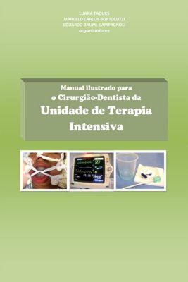 Manual ilustrado para o cirurgião-dentista da Unidade de Terapia Intensiva, Eduardo Bauml Campagnoli, Luana Taques, Marcelo Carlos Bortoluzzi