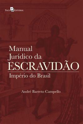 Manual Jurídico da Escravidão, André Barreto Campello