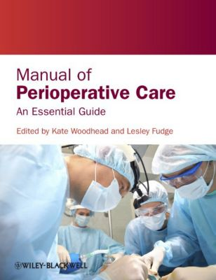 Manual of Perioperative Care, Kate Woodhead, Lesley Fudge