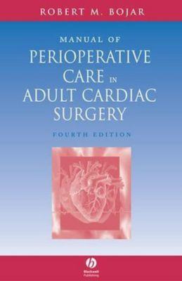 Manual of Perioperative Care in Adult Cardiac Surgery, Robert M. Bojar