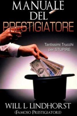 Manuale del Prestigiatore (Tradotto), Will L. Lindhorst