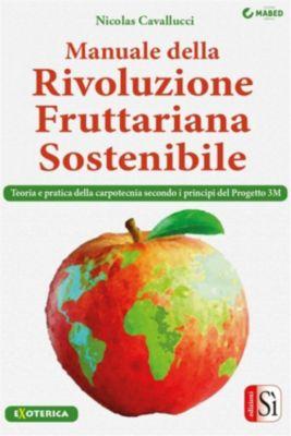Manuale della Rivoluzione Fruttariana Sostenibile, Nicolas Cavallucci