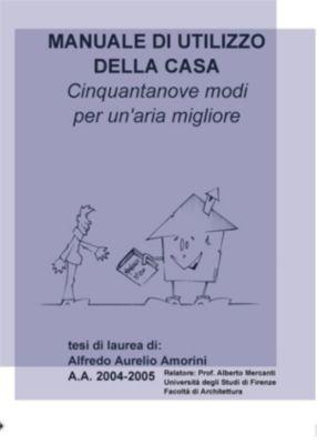 Manuale di utilizzo della casa - Cinquantanove modi per un'aria migliore, Alfredo Aurelio Amorini
