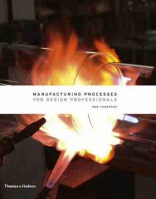 Manufacturing Processes for Design Professionals, Rob Thompson