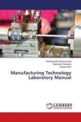 Manufacturing Technology Laboratory Manual, Parthasarathi Ramamoorthi, Vijayanand Ganesan, Deepan Balu