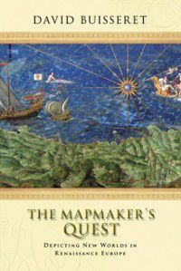 Mapmakers' Quest: Depicting New Worlds in Renaissance Europe, David Buisseret
