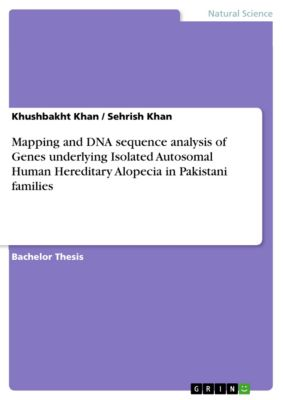Mapping and DNA sequence analysis of Genes underlying Isolated Autosomal Human Hereditary Alopecia in Pakistani families, Khushbakht Khan, Sehrish Khan