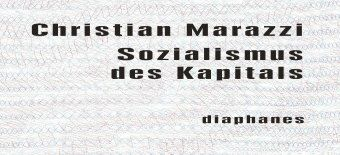 Marazzi, C: Sozialismus des Kapitals, Christian Marazzi