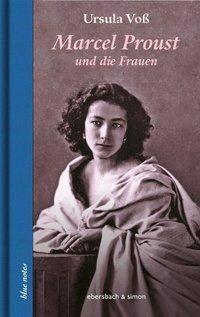 Marcel Proust und die Frauen - Ursula Voß |