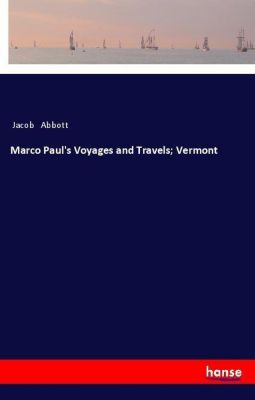 Marco Paul's Voyages and Travels; Vermont, Jacob Abbott