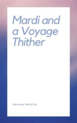 Mardi and a Voyage Thither, Herman Melville