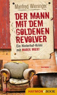 Marek-Miert-Krimi: Der Mann mit dem goldenen Revolver, Manfred Wieninger