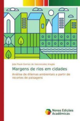 Margens de rios em cidades, João Paulo Gomes de Vasconcelos Aragão