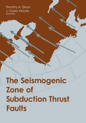 MARGINS Theoretical and Experimental Earth Science Series: The Seismogenic Zone of Subduction Thrust Faults