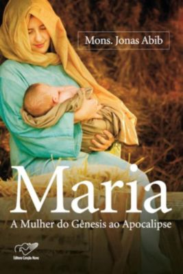 Maria, A Mulher do Gênesis ao Apocalipse, Monsenhor Jonas Abib